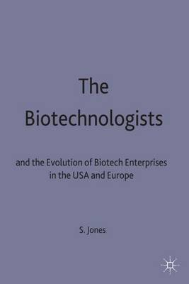 The Biotechnologists: And the Evolution of Biotech Enterprises in the U.S.A. and Europe