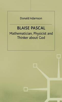 Blaise Pascal: Mathematician, Physicist and Thinker About God