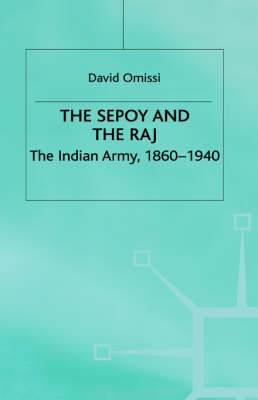 The Sepoy and the Raj: the Indian Army, 1860-1940