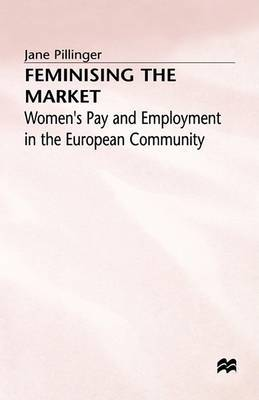 Feminising the Market: Women's Pay and Employment in the European Community