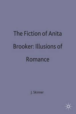 The Fiction of Anita Brookner: Illusions of Romance