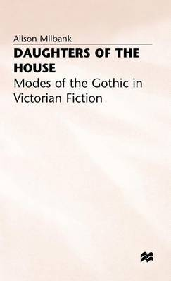 Daughters of the House: Modes of the Gothic in Victorian Fiction