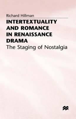 Intertextuality and Romance in Renaissance Drama: The Staging of Nostalgia