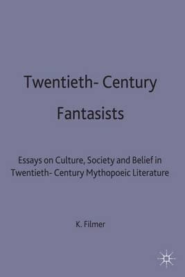 Twentieth-century Fantasists: Culture, Society and Belief in Twentieth-century Fantasy Literature