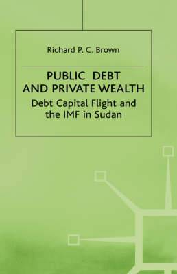 Public Debt and Private Wealth: Debt, Capital Flight and the IMF in Sudan: 1992