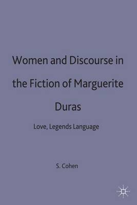 Women and Discourse in the Fiction of Marguerite Duras: Love, Legend, Language