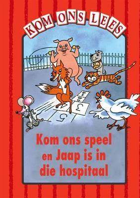 Kom on Speel En Jaap is in Die Hospital - Rooi Vlak: Kom On Speel En Jaap Is In Die Hospital - Rooi Vlak: Gr 1: Reader Gr 1: Reader