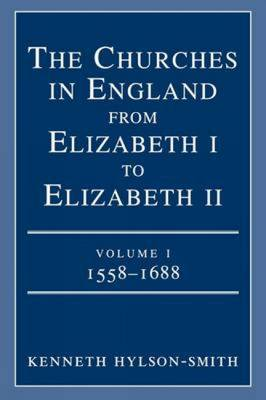 The Churches in England from Elizabeth I to Elizabeth II: v. 1: 1558-1688