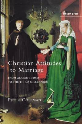 Christian Attitudes to Marriage: From Ancient Times to the Third Millennium