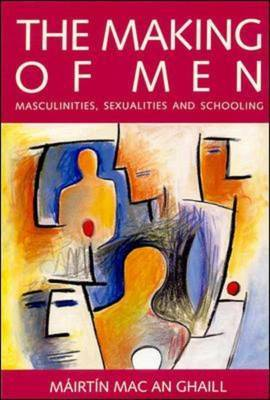 Making of Men: Masculinities, Sexualities and Schooling