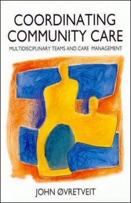 Coordinating Community Care: Multidisciplinary Teams and Care Management