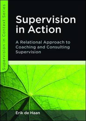 Supervision in Action: A Relational Approach to Coaching and Consulting Supervision