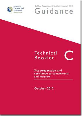 The Building Regulations (Northern Ireland) 2012: Guidance, Technical Booklet C: Site Preparation and Resistance to Contaminants and Moisture: C