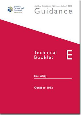 The Building Regulations (Northern Ireland) 2012: Guidance, Technical Booklet E: Fire Safety: E