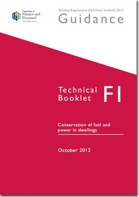 The Building Regulations (Northern Ireland) 2012: Guidance, Technical Booklet F1: Conservation of Fuel and Power in Dwellings: F1