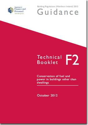The Building Regulations (Northern Ireland) 2012: Guidance, Technical Booklet F2: Conservation of Fuel and Power in Buildings Other Than Dwellings: F2