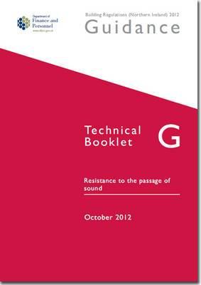 The Building Regulations (Northern Ireland) 2012: Guidance, Technical Booklet G: Resistance to the Passage of Sound: G