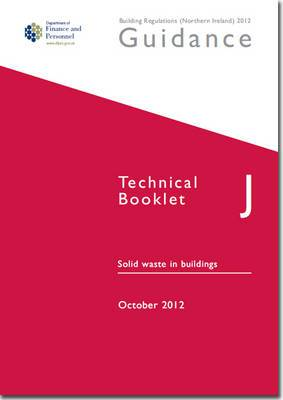 The Building Regulations (Northern Ireland) 2012: Guidance, Technical Booklet J: Solid Waste in Buildings: J