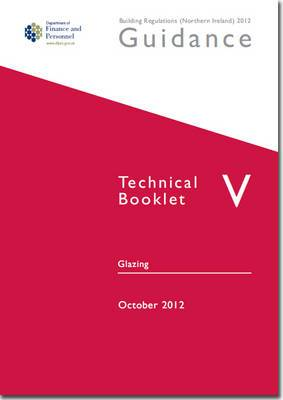 The Building Regulations (Northern Ireland) 2012: Guidance, Technical Booklet V: Glazing: Technical booklet V