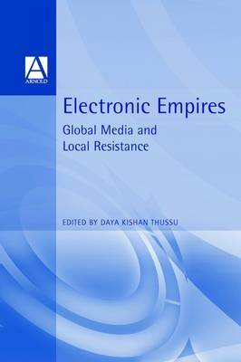 Electronic Empires: Global Media and Local Resistance