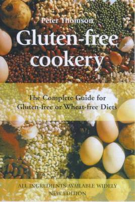 Gluten-free Cookery: The Complete Guide for Gluten-free or Wheat-free Diets