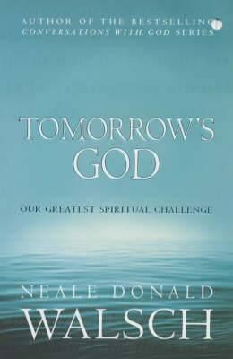 Tomorrow's God: Our Greatest Spiritual Challenge