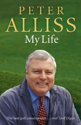Peter Alliss: My Life