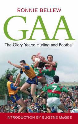 GAA: The Glory Years: Hurling and Football 1990-2005