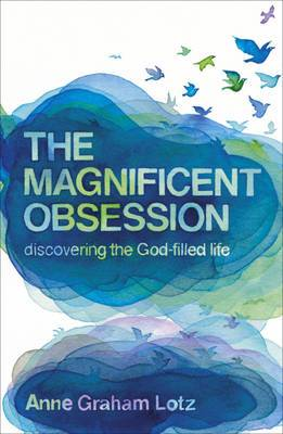 The Magnificent Obsession: Discovering the God-filled Life