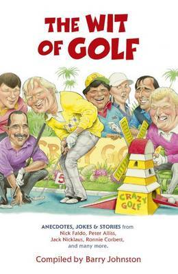 The Wit of Golf: Humourous anecdotes from golf's best-loved personalities