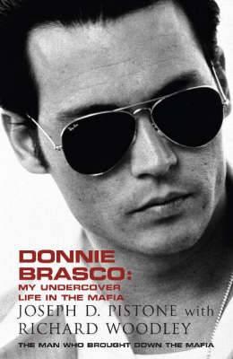 Donnie Brasco: My Undercover Life in the Mafia: A True Story