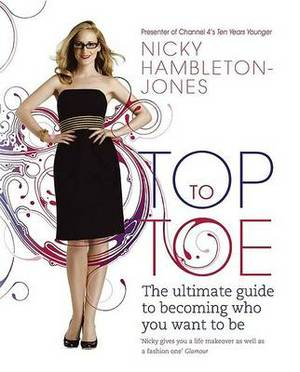 Top to Toe: The Ultimate Guide to Becoming Who You Want to be