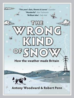 The Wrong Kind of Snow: How the Weather Made Britain