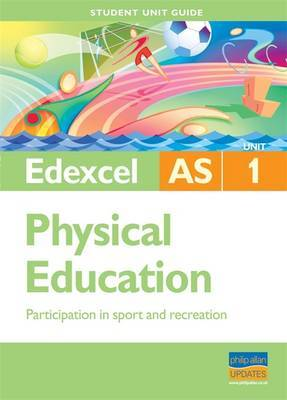 Edexcel as Physical Education Student Unit Guide: Unit 1 Participation in Sport and Recreation