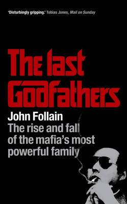 The Last Godfathers: The Rise and Fall of the Mafia's Most Powerful Family