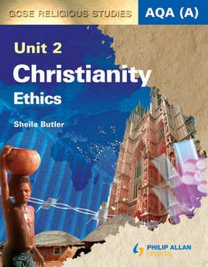 AQA (A) GCSE Religious Studies Unit 2 Christianity: Ethics (Textbook): Unit 2: Textbook