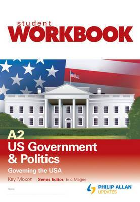 A2 US Government & Politics: Governing the USA: Workbook Single Copy
