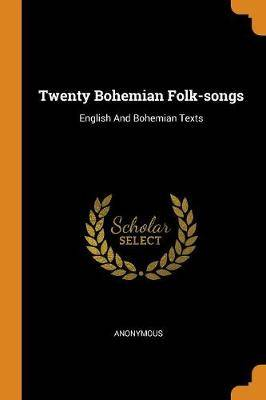 Twenty Bohemian Folk-Songs: English and Bohemian Texts
