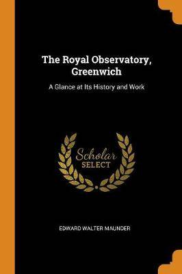 The Royal Observatory, Greenwich: A Glance at Its History and Work