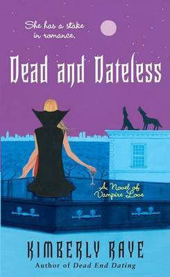 Dead and Dateless: A Novel of Vampire Love