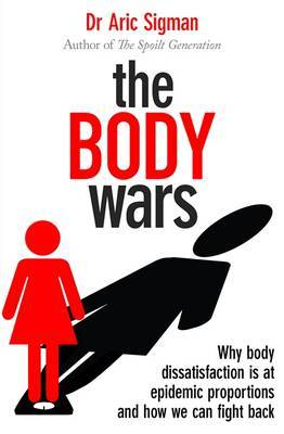 The Body Wars: Why body dissatisfaction is at epidemic proportions and how we can fight back