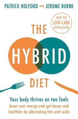 The Hybrid Diet: Your body thrives on two fuels - discover how to boost your energy and get leaner and healthier by alternating fats and carbs