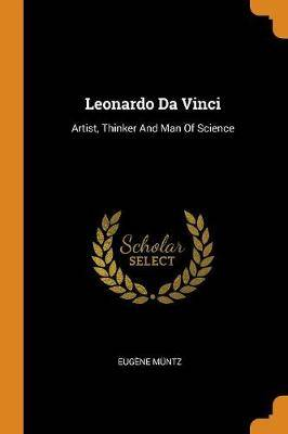 Leonardo Da Vinci: Artist, Thinker and Man of Science