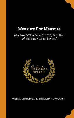 Measure for Measure: (the Text of the Folio of 1623, with That of the Law Against Lovers,