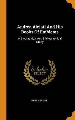 Andrea Alciati and His Books of Emblems: A Biographical and Bibliographical Study