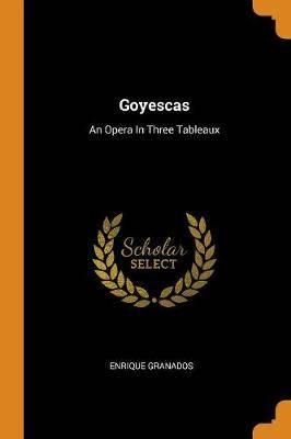 Goyescas: An Opera in Three Tableaux