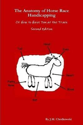 The Anatomy of Horse Race Handicapping Or How to Have Fun at the Track Second Edition