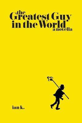 The Greatest Guy In The World - A Novella