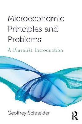 Microeconomic Principles and Problems: A Pluralist Introduction