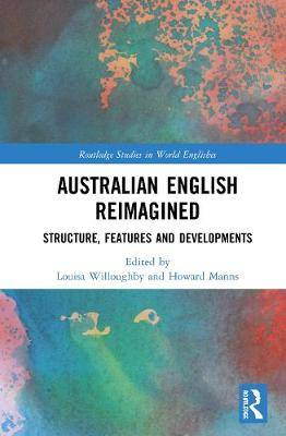 Australian English Reimagined: Structure, Features and Developments